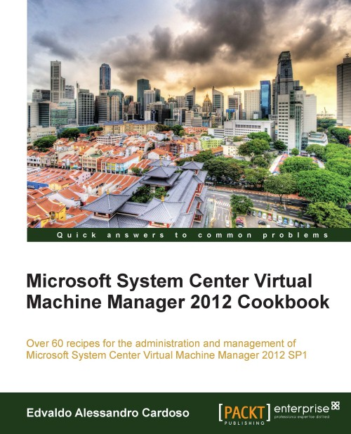 Microsoft System Center Virtual Machine Manager 2012 Cookbook