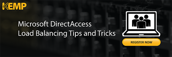 DirectAccess Load Balancing Tips and Tricks Webinar